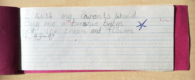 """I wish my my parents would buy me a Beanie Baby, and ice cream, and flowers."""